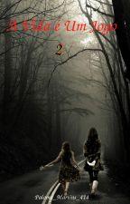 A vida é um jogo - 2 [COMPLICADO] by PalomaMartins414