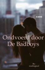 Ontvoerd door de badboys (Completed) by readingjuul