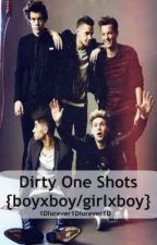Dirty One Shots~1D {boyxboy/girlxboy} by 1Dforever1Dforever1D