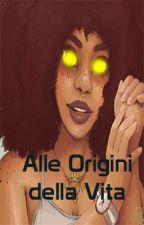 Alle Origini della Vita by WattiaTheWriter