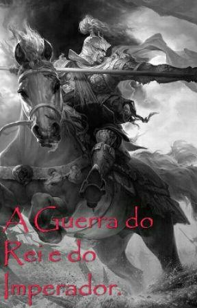 A Guerra do Rei e do Imperador. by JPSantana23