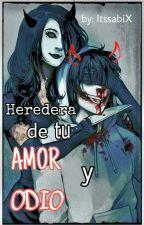 "-Heredera De Tu Amor y Odio- [#2 Temp.""Un Peligroso Amor""] by -Cute_ItsSabiX"