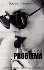 Ela é um PROBLEMA! by glaucev