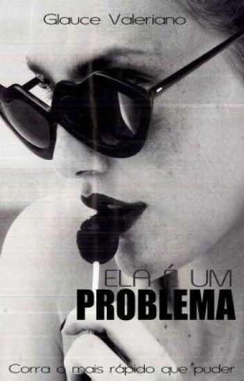 Ela é um PROBLEMA!