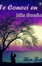 Te Conocí en Mis Sueños by Laris_Godry