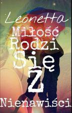 Leonetta ,,Miłość rodzi się z nienawiści..'' by Kasimari03