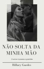 Não Solta Da Minha Mão.  by 17Writer_Anonymous17