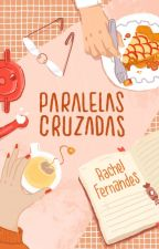 Paralelas Cruzadas | ✓ by rachelffernandes