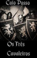 Os Três Cavaleiros 1 - Trilogia by CaioPod