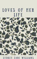 Loves of her Life by sydneyjadewilliams
