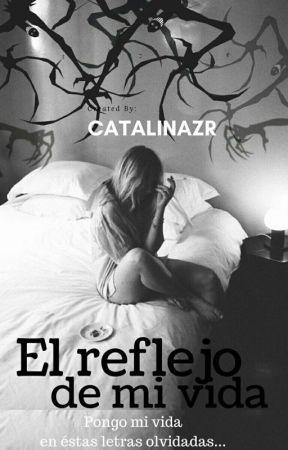 El Reflejo De Mi Vida by catalinazr