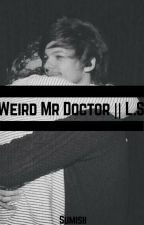 Weird Mr Doctor || L.S  by Sumisii