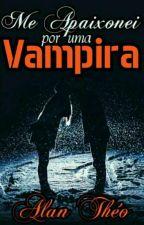 Me apaixonei por uma vampira by ThoGamer
