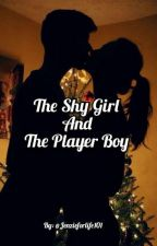 The Shy Girl And The Player Boy ✔ by jenzieforlife101