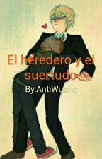 El heredero y el suertudo by AntiWuane