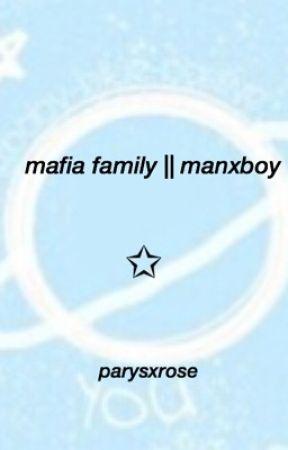 mafia family || manxboy by parysxrose