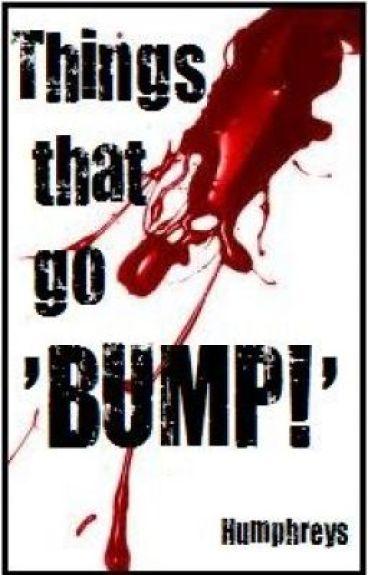 Things That Go 'Bump!'