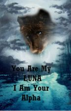 You are my Luna, I am your Alpha (On Hold) by The-Blue-Book