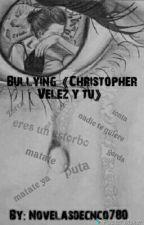 Bullying《Christopher Vélez y tu》 by novelasdecnco780