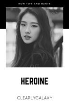 Heroine ✎ how to's&rants by Clearlygalaxy