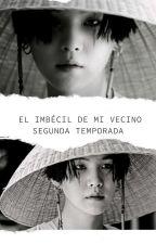 El Imbecil De Mi Vecino (2 Temp) °•suga Y Tu•° by Sugayonngikpop