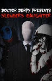 Slenders Daughter (REWRITE) by TheJekyllToMyHyde