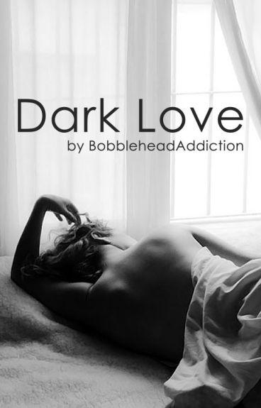 Dark Love by BobbleheadAddiction