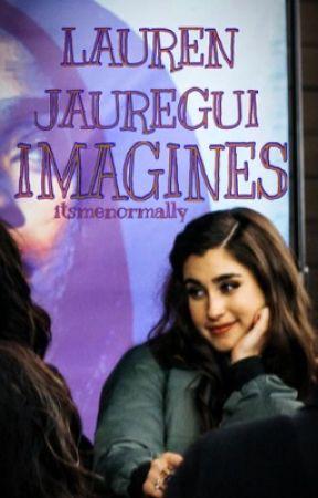 Lauren Jauregui Imagines  by itsmenormally