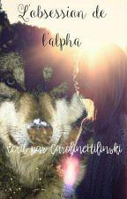 L'obsession de L'alpha Tome 1 by CarolineHilinski