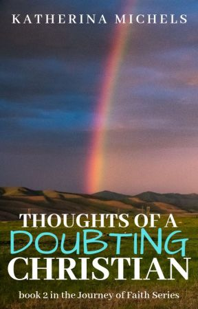 Thoughts of a Doubting Christian by Katherina_Michels