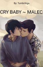 CRY BABY~MALEC by TumbrlAga
