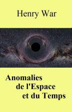 Anomalies de l'Espace et du Temps by HenryWar