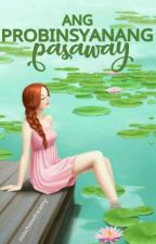 Ang Probinsyanang Pasaway by mischievdreamy