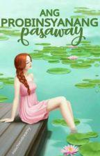 Ang Probinsyanang Pasaway by mischievdreamy