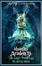 Alvanley Academy: The Lost Princess of Avalaria  by user29562311