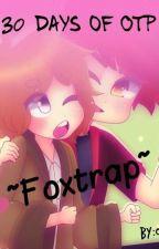 ~{Foxtrap}~ 30 days of OTP (+18) by OliiGa