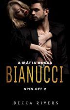Bianucci - Máfia Russa - Bratva - Livro 3. by becca_avlis