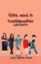 FAKE NERD IS TROUBLEMAKER  by iqarifqah