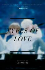 ➣Types Of Love |YM|NJK|VH| [Books 1, 2 & 3] by LuShi2704