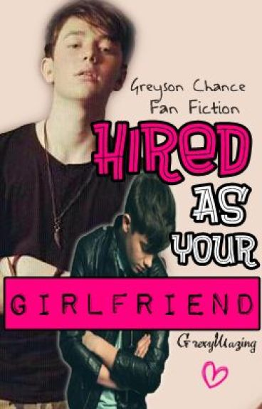 Hired As Your Girlfriend (Greyson Chance) by GrexyMazing