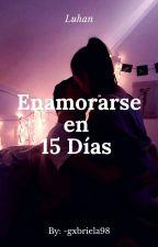 Enamorarse En 15 Días ➳ Luhan by gxbriela_1