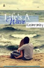 Life's a Wave by kacimromley