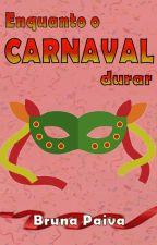 Enquanto o Carnaval Durar by Bruna-Paiva