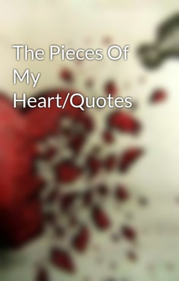 The Pieces Of My Heartquotes Stiflingthoughts Wattpad