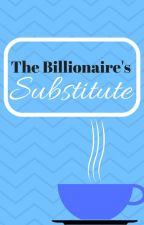 The Billionaire's Substitute by ShafiraSardar