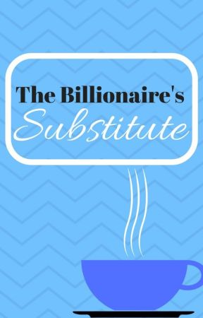 The Billionaire's Substitute by Lovely_Blossoms