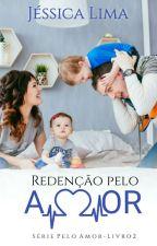 Redenção pelo Amor - Série Pelo Amor Livro II by JessicaLima27