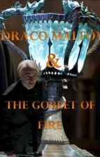 Draco Malfoy and the Goblet of Fire (BOOK 4 of 7) by malfoy101