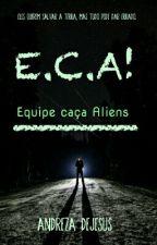 E.C.A! - Equipe Caça Aliens (Completo) by andrezadejesus22