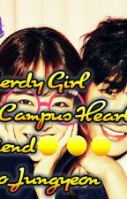 The Nerdy Girl Is the campus hearthrob's Girlfriend?! by yoo_twice
